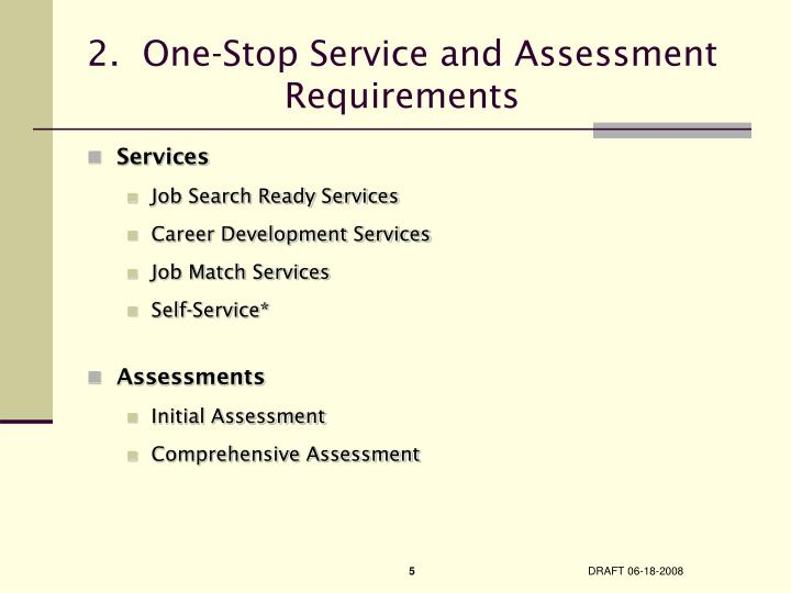 2.  One-Stop Service and Assessment Requirements