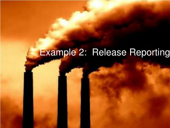 Example 2:  Release Reporting