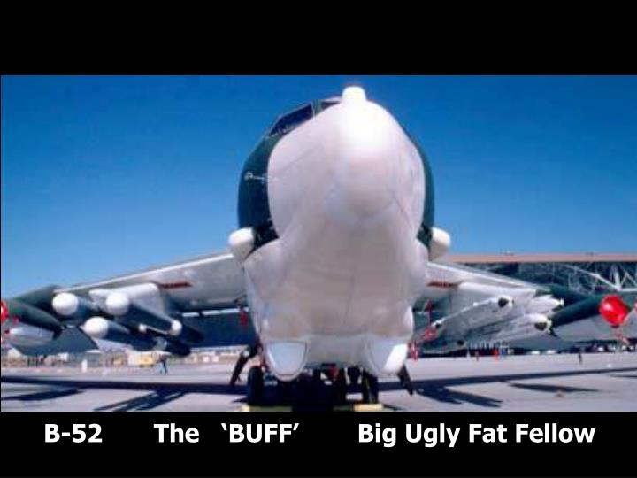 B-52       The   'BUFF'        Big Ugly Fat Fellow