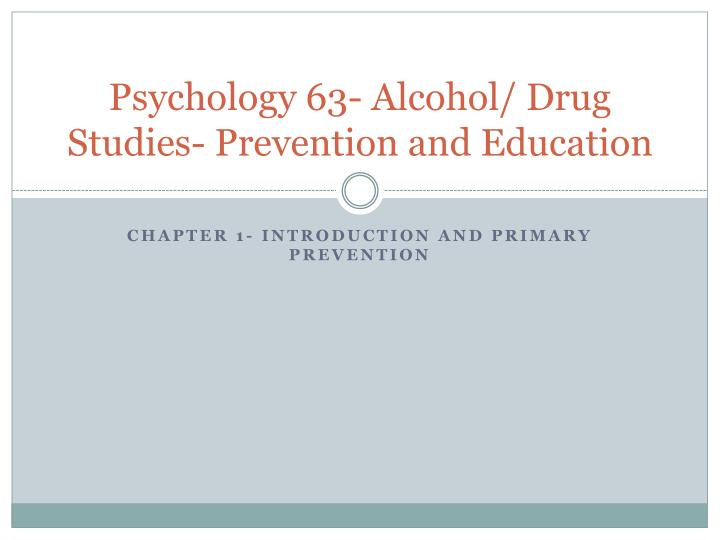 Psychology 63 alcohol drug studies prevention and education
