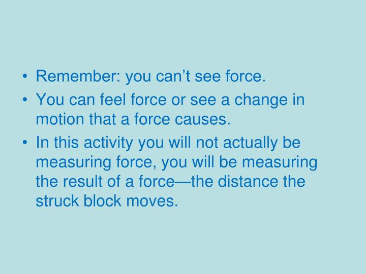 Remember: you can't see force.