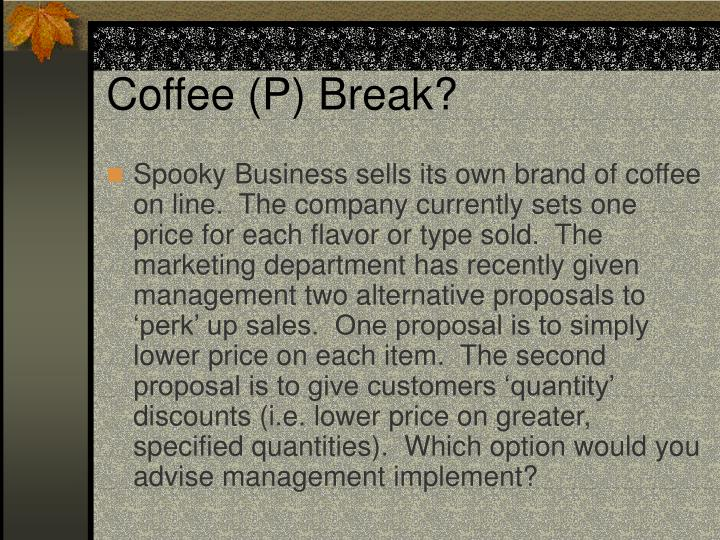 Coffee (P) Break?