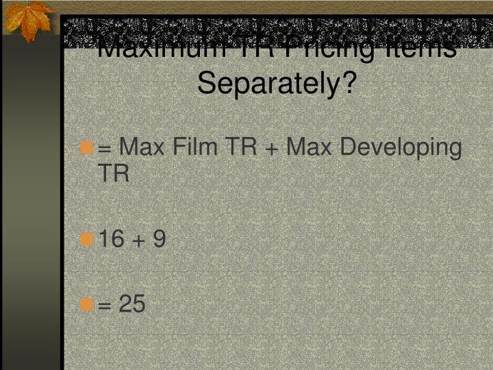Maximum TR Pricing Items Separately?