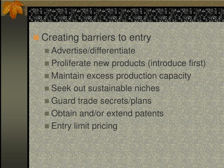 Creating barriers to entry