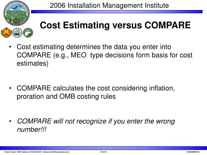 Cost estimating determines the data you enter into COMPARE (e.g., MEO  type decisions form basis for cost estimates)