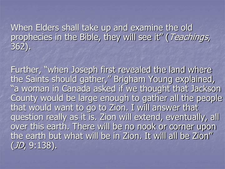 "When Elders shall take up and examine the old prophecies in the Bible, they will see it"" ("