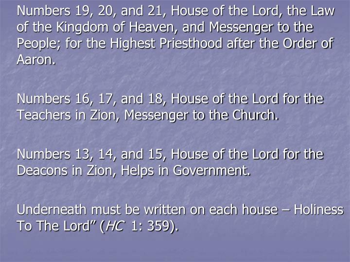 Numbers 19, 20, and 21, House of the Lord, the Law of the Kingdom of Heaven, and Messenger to the People; for the Highest Priesthood after the Order of Aaron.
