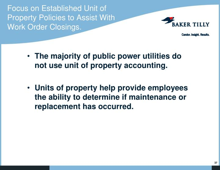 Focus on Established Unit of Property Policies to Assist With Work Order Closings.