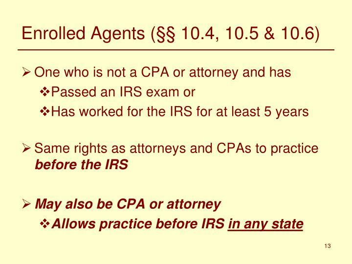 Enrolled Agents (§§ 10.4, 10.5 & 10.6)