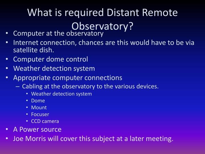 What is required Distant Remote Observatory?