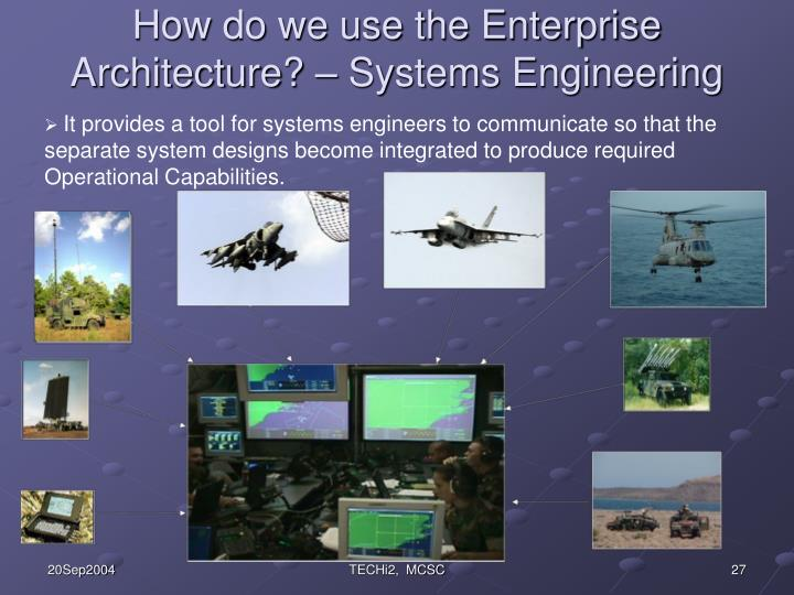 How do we use the Enterprise Architecture? – Systems Engineering