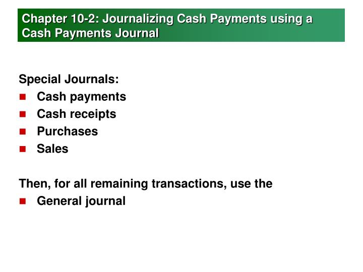 Chapter 10-2: Journalizing Cash Payments using a Cash Payments Journal