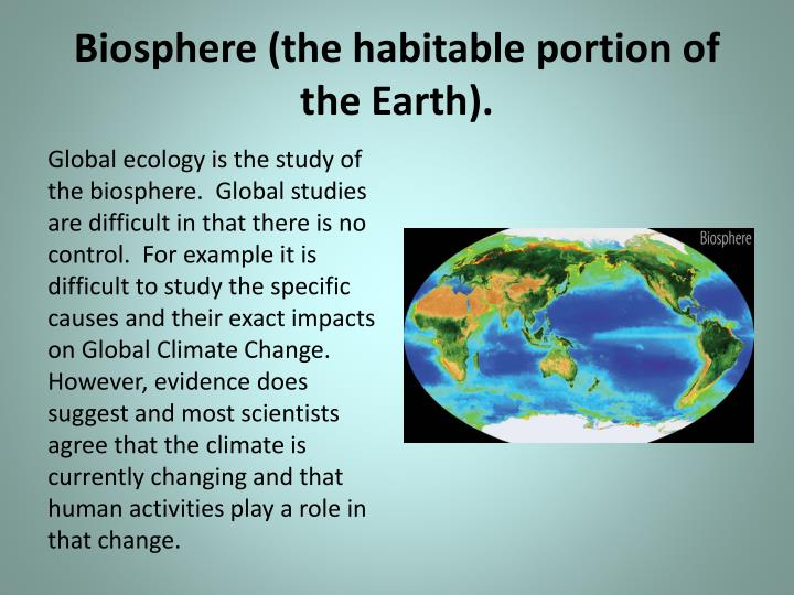 Biosphere (the habitable portion of the Earth).