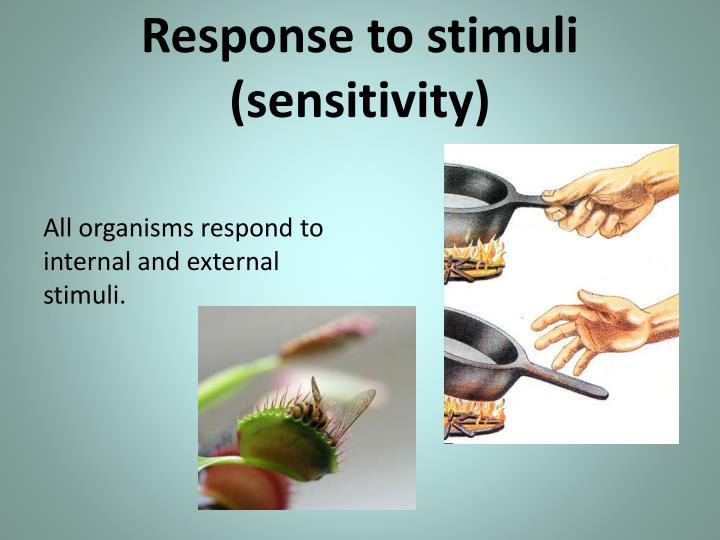 Response to stimuli (sensitivity)