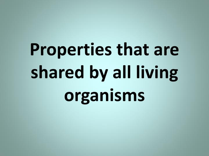 Properties that are shared by all living organisms
