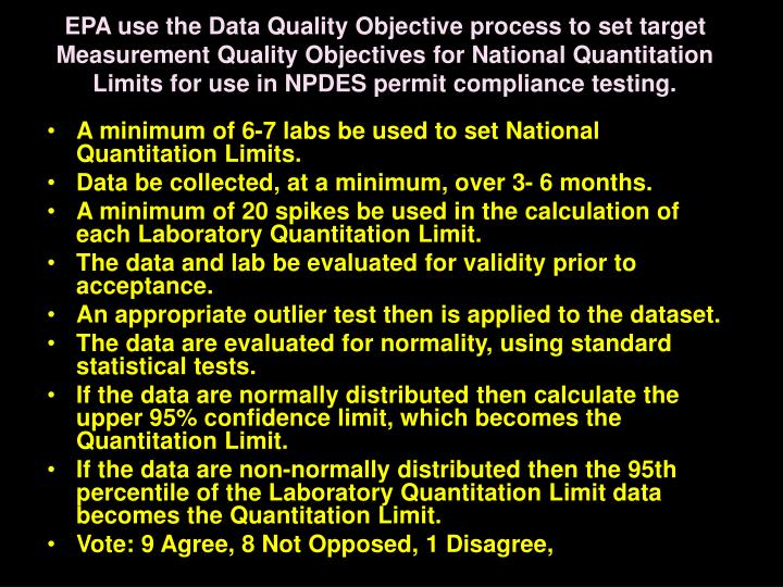 EPA use the Data Quality Objective process to set target Measurement Quality Objectives for National Quantitation Limits for use in NPDES permit compliance testing.