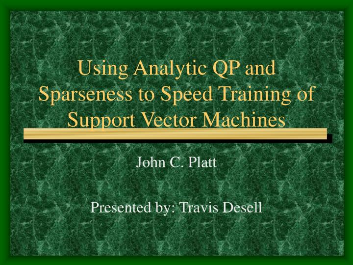 Using Analytic QP and Sparseness to Speed Training of Support Vector Machines