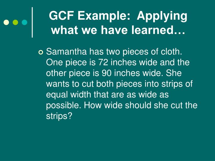 GCF Example:  Applying  what we have learned…