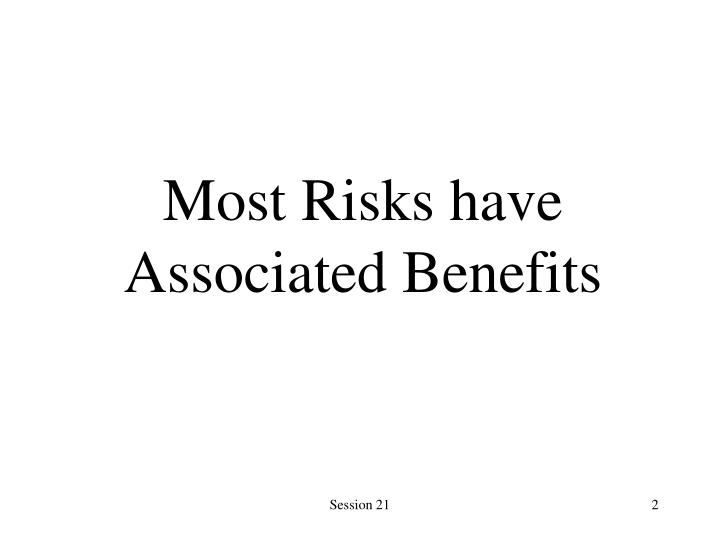 Most Risks have Associated Benefits