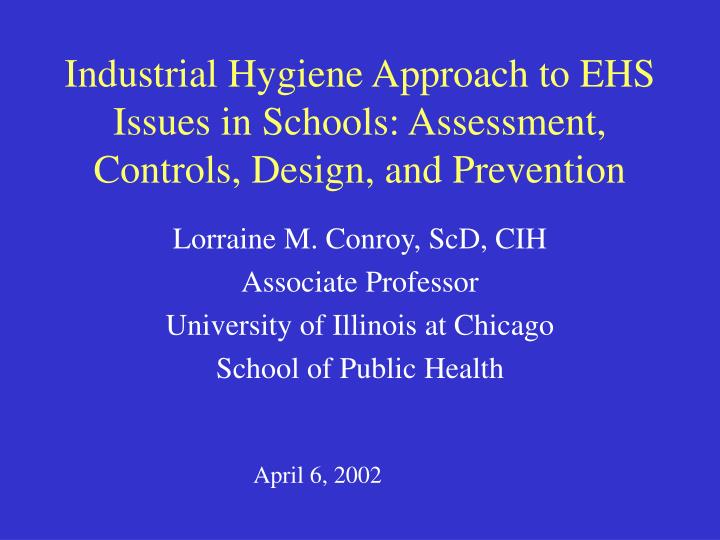 Industrial Hygiene Approach to EHS Issues in Schools: Assessment, Controls, Design, and Prevention