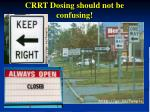 crrt dosing should not be confusing