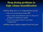 drug dosing problems in high volume hemofiltration