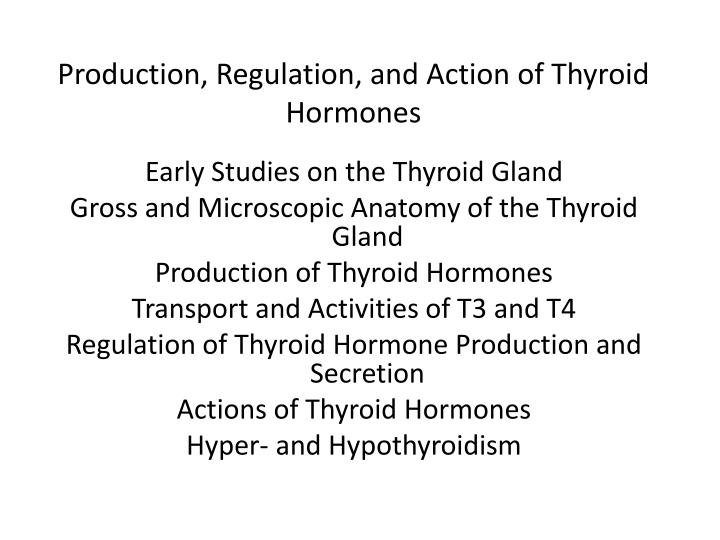 Production regulation and action of thyroid hormones