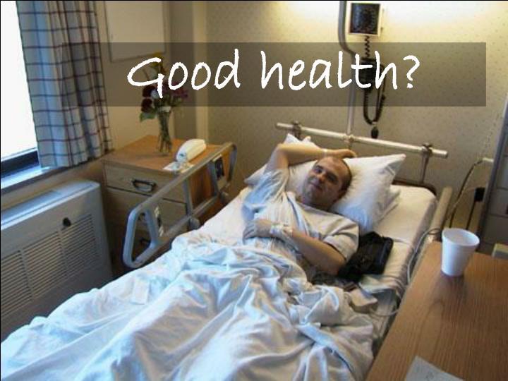Good health?