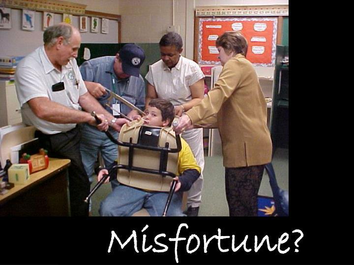 Misfortune?