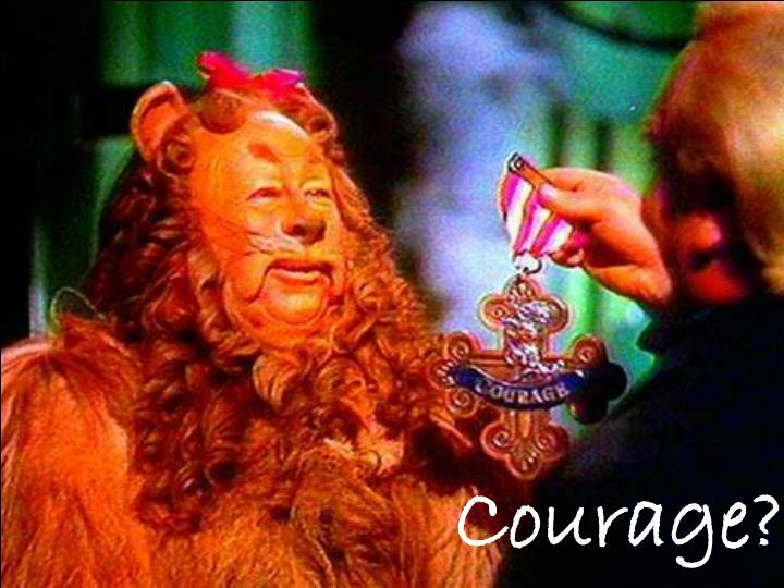Courage?