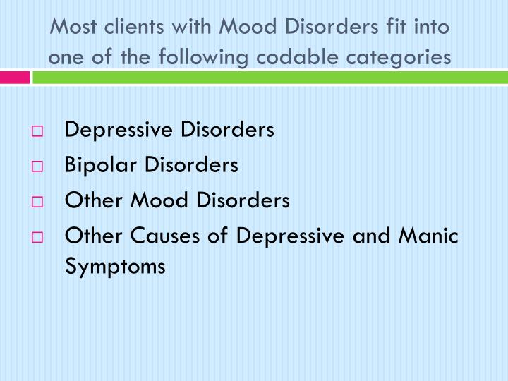 Most clients with Mood Disorders fit into