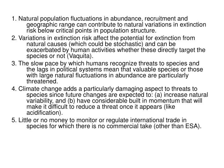 1. Natural population fluctuations in abundance, recruitment and geographic range can contribute to natural variations in extinction risk below critical points in population structure.