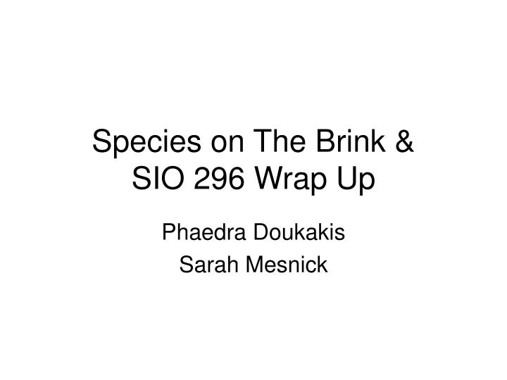 Species on The Brink &      SIO 296 Wrap Up