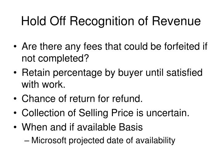 Hold Off Recognition of Revenue