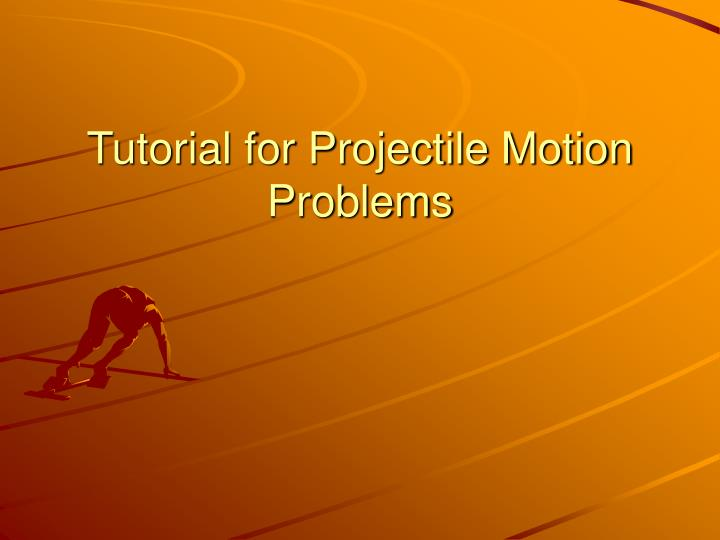 Tutorial for Projectile Motion Problems