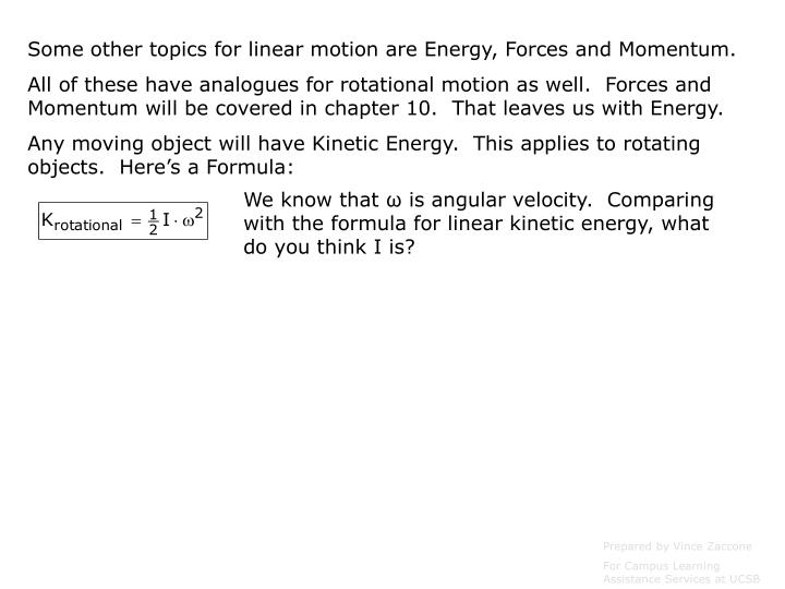 Some other topics for linear motion are Energy, Forces and Momentum.