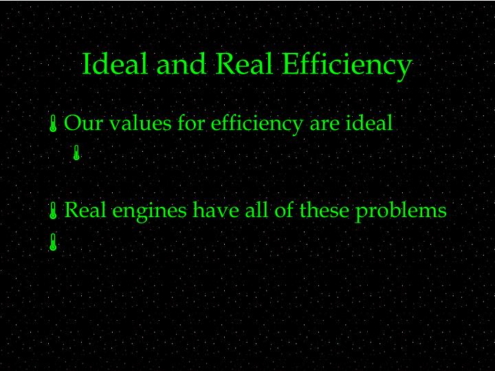 Ideal and Real Efficiency