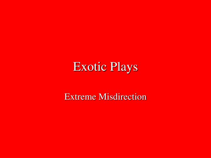 Exotic Plays