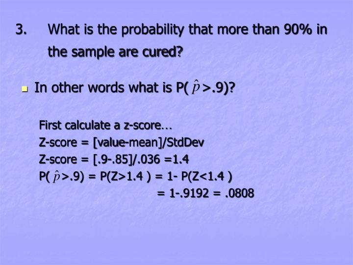 3. 	What is the probability that more than 90% in the sample are cured?