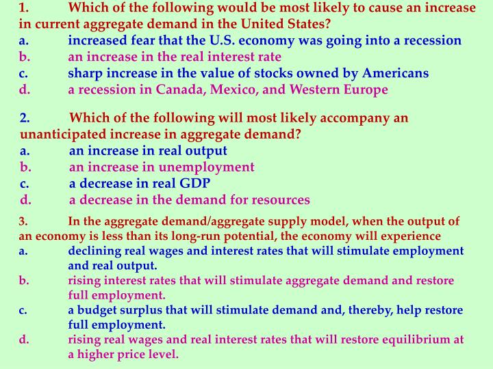 1.	Which of the following would be most likely to cause an increase in current aggregate demand in the United States?