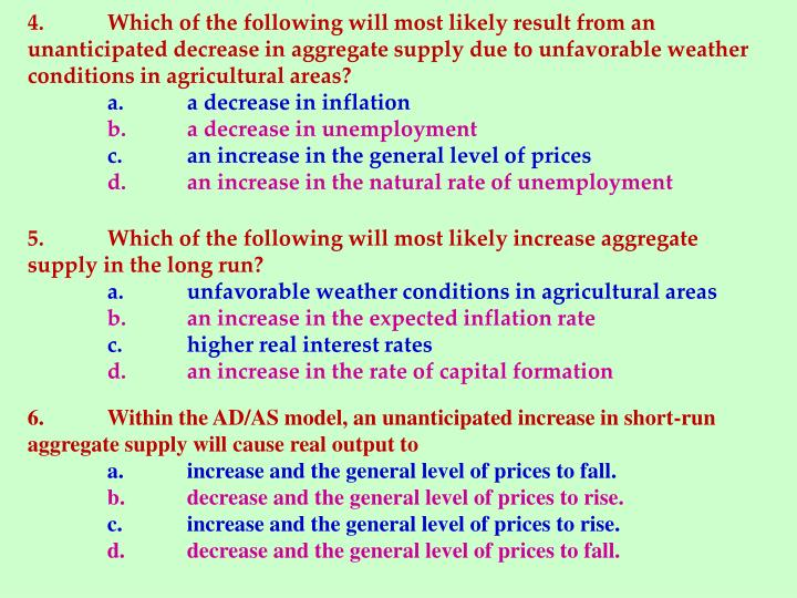 4.	Which of the following will most likely result from an unanticipated decrease in aggregate supply due to unfavorable weather conditions in agricultural areas?