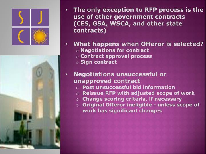 The only exception to RFP process is the use of other government contracts (CES, GSA, WSCA, and other state contracts)
