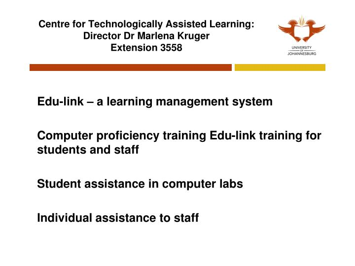 Centre for Technologically Assisted Learning: Director Dr Marlena Kruger