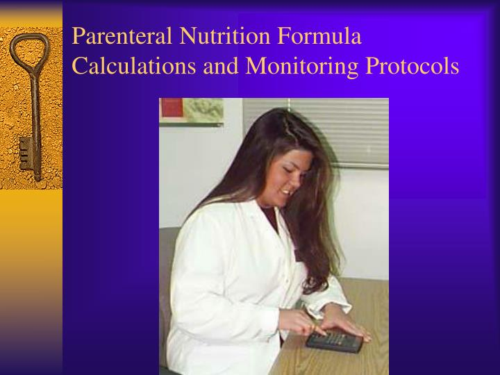 Parenteral Nutrition Formula Calculations and Monitoring Protocols