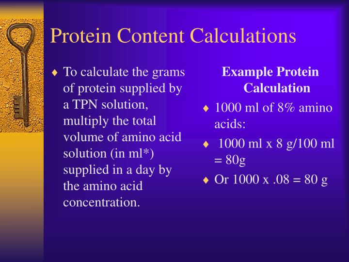 To calculate the grams of protein supplied by a TPN solution, multiply the total volume of amino acid solution (in ml*) supplied in a day by the amino acid concentration.