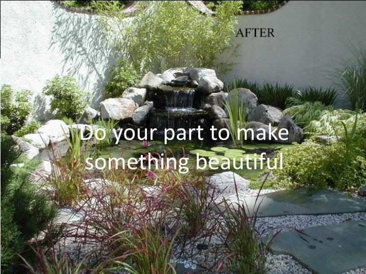 Do your part to make something beautiful