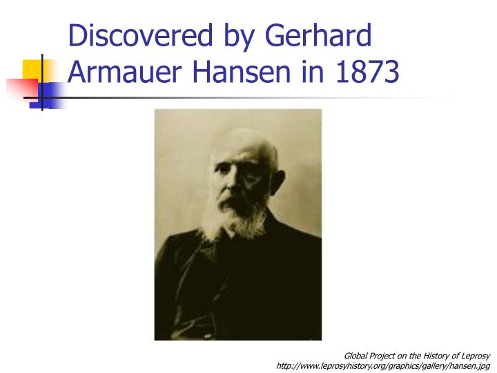 Discovered by Gerhard Armauer Hansen in 1873