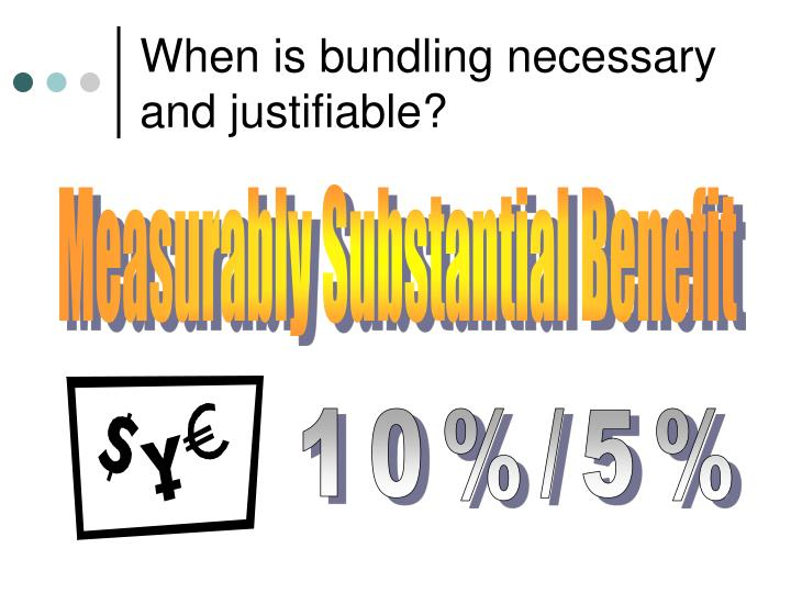 When is bundling necessary and justifiable?