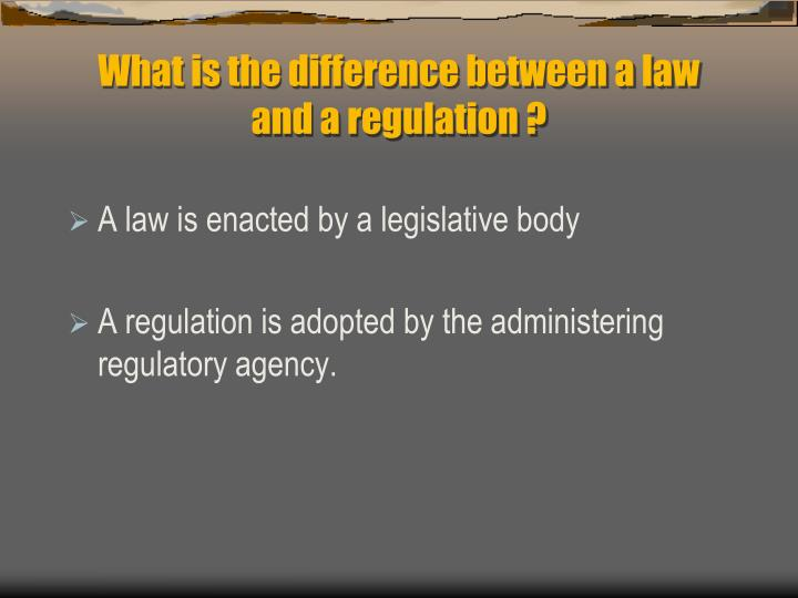 What is the difference between a law and a regulation ?