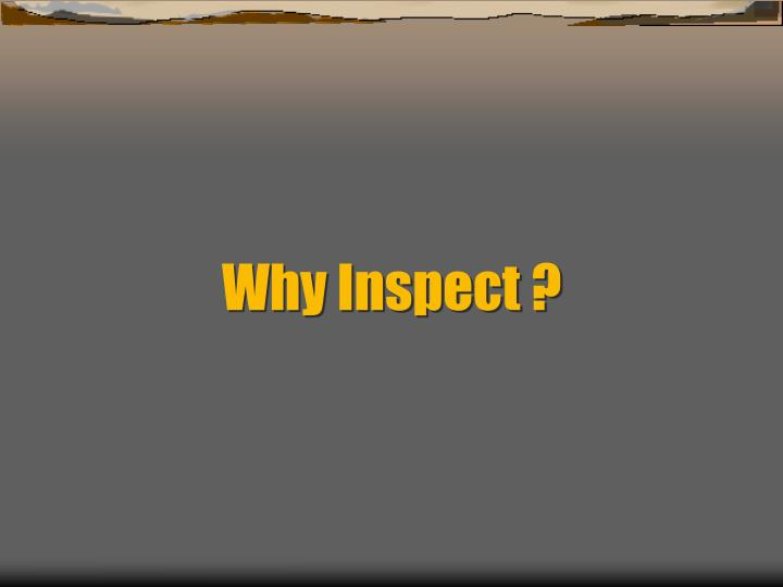 Why Inspect ?